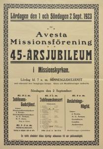 Avesta Missionsförening firade 45-årsjubileum den 1 och 2 september 1923 i Missionskyrkan med gudstjänst, konsert och avslutningshögtid. Talare var missionsföreståndare J. Nyrén, distriktsföreståndare A. G. Årman, H. F. Orre med flera.