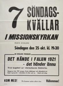 """Affisch. """" 7 söndagskvällar i Missionskyrkan"""" i Falun. Femte söndagen arrangerades den 25 oktober (okänt år). Tema """"Det hände i Falun 1921-det händer ännu""""."""